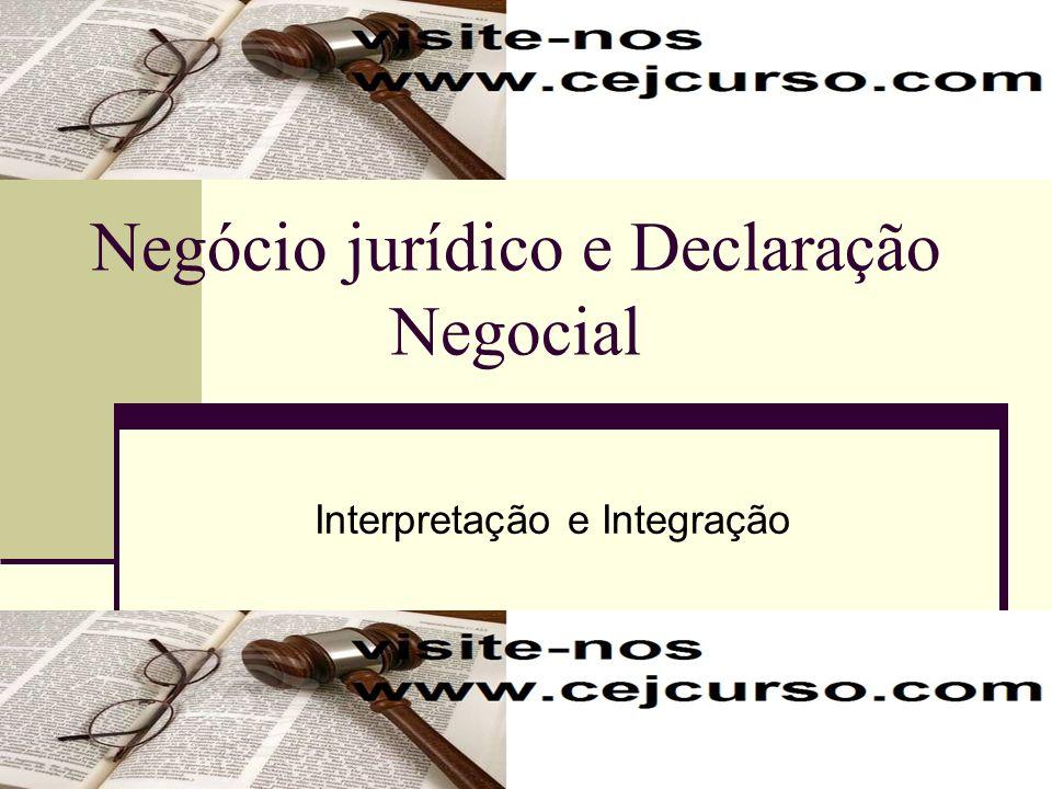 1 Negócio jurídico e Declaração Negocial Interpretação e Integração