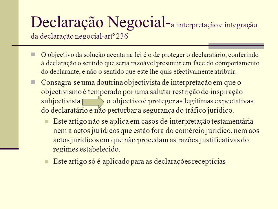 Declaração Negocial- a interpretação e integração da declaração negocial-artº 236 O objectivo da solução acenta na lei é o de proteger o declaratário,