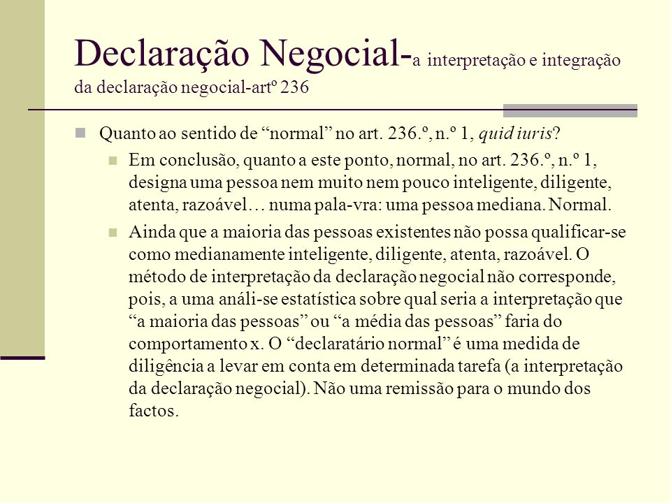 Declaração Negocial- a interpretação e integração da declaração negocial-artº 236 Quanto ao sentido de normal no art. 236.º, n.º 1, quid iuris? Em con