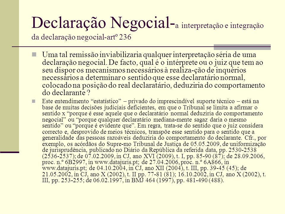 Declaração Negocial- a interpretação e integração da declaração negocial-artº 236 Uma tal remissão inviabilizaria qualquer interpretação séria de uma