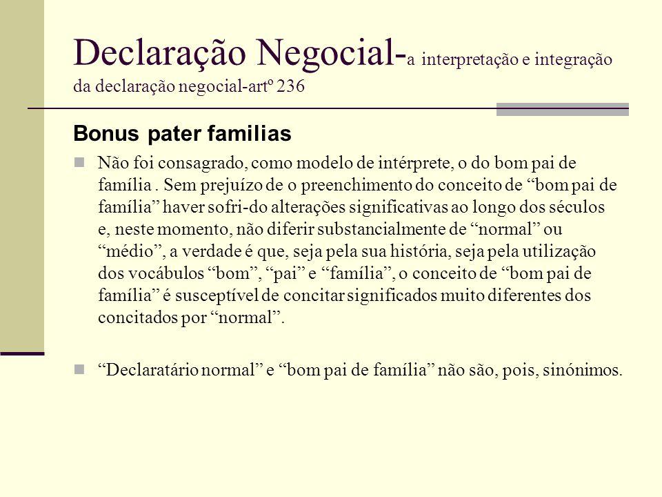Declaração Negocial- a interpretação e integração da declaração negocial-artº 236 Bonus pater familias Não foi consagrado, como modelo de intérprete,