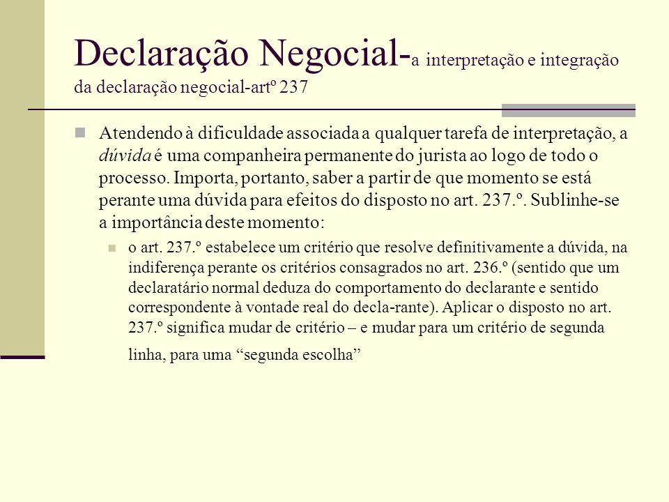Declaração Negocial- a interpretação e integração da declaração negocial-artº 237 Atendendo à dificuldade associada a qualquer tarefa de interpretação