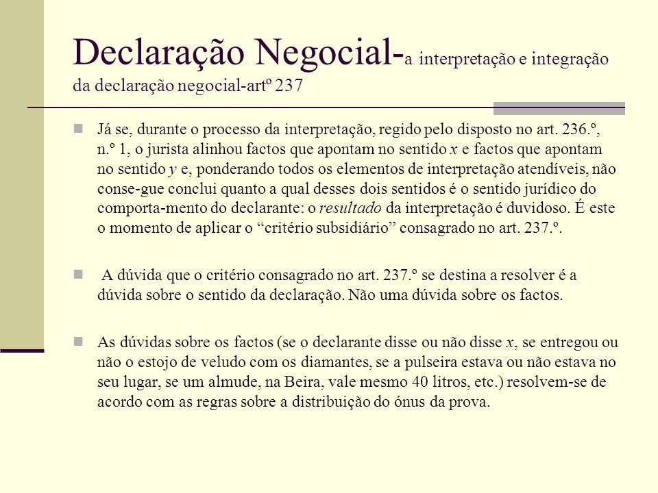 Declaração Negocial- a interpretação e integração da declaração negocial-artº 237 Já se, durante o processo da interpretação, regido pelo disposto no