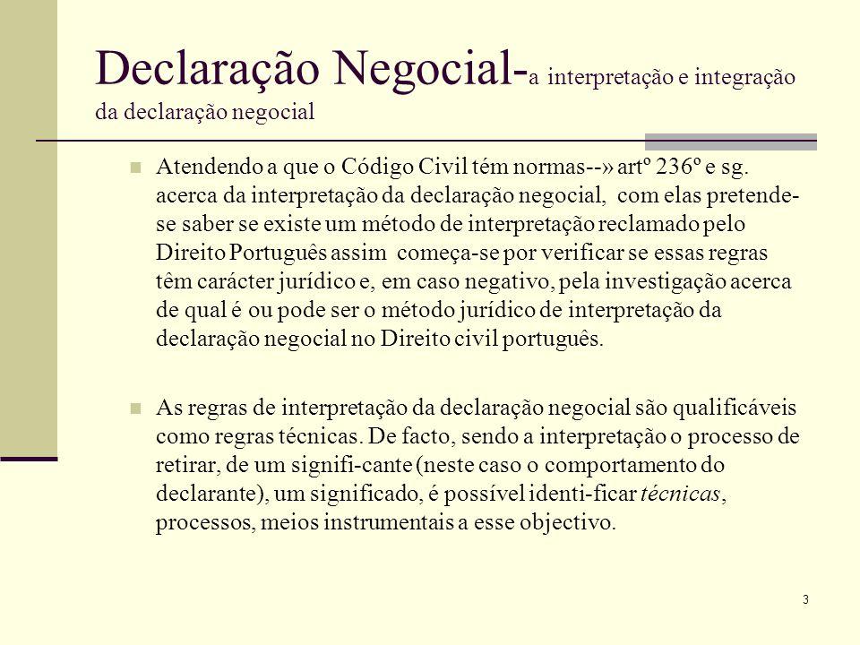 3 Declaração Negocial- a interpretação e integração da declaração negocial Atendendo a que o Código Civil tém normas--» artº 236º e sg. acerca da inte