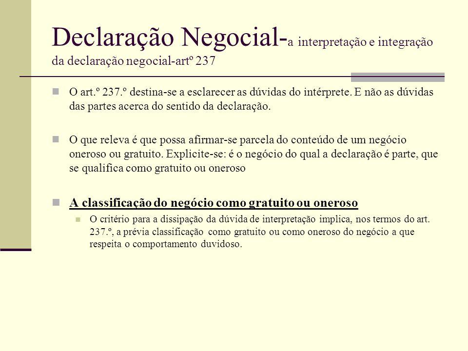 Declaração Negocial- a interpretação e integração da declaração negocial-artº 237 O art.º 237.º destina-se a esclarecer as dúvidas do intérprete. E nã