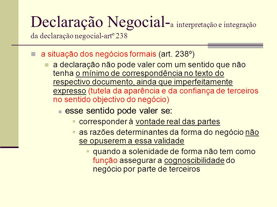 Declaração Negocial- a interpretação e integração da declaração negocial-artº 238 a situação dos negócios formais (art. 238º) a declaração não pode va