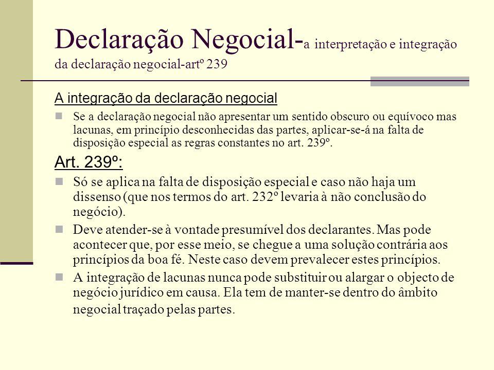 Declaração Negocial- a interpretação e integração da declaração negocial-artº 239 A integração da declaração negocial Se a declaração negocial não apr