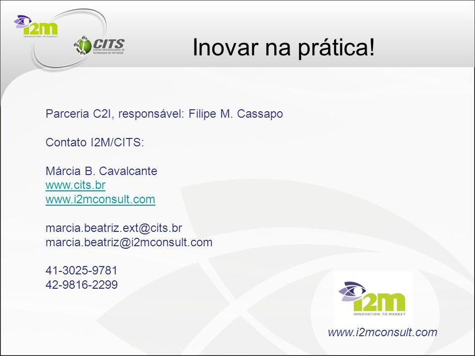Parceria C2I, responsável: Filipe M. Cassapo Contato I2M/CITS: Márcia B. Cavalcante www.cits.br www.i2mconsult.com marcia.beatriz.ext@cits.br marcia.b
