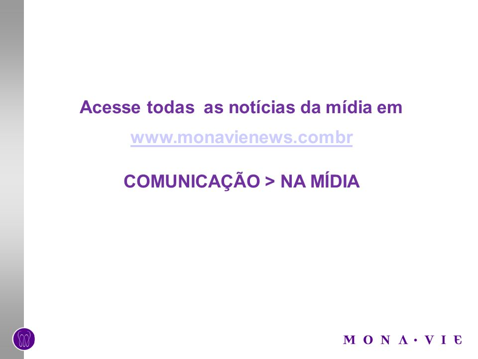 Acesse todas as notícias da mídia em www.monavienews.combr www.monavienews.combr COMUNICAÇÃO > NA MÍDIA