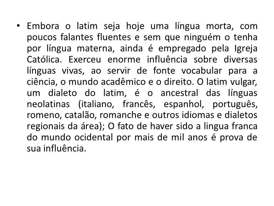 Embora o latim seja hoje uma língua morta, com poucos falantes fluentes e sem que ninguém o tenha por língua materna, ainda é empregado pela Igreja Ca