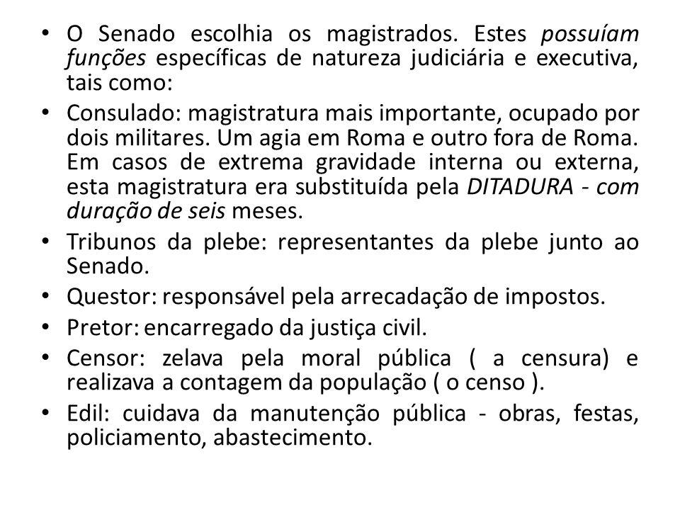 O Senado escolhia os magistrados. Estes possuíam funções específicas de natureza judiciária e executiva, tais como: Consulado: magistratura mais impor
