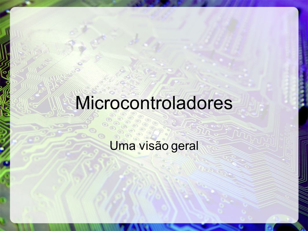 Microcontroladores Uma visão geral