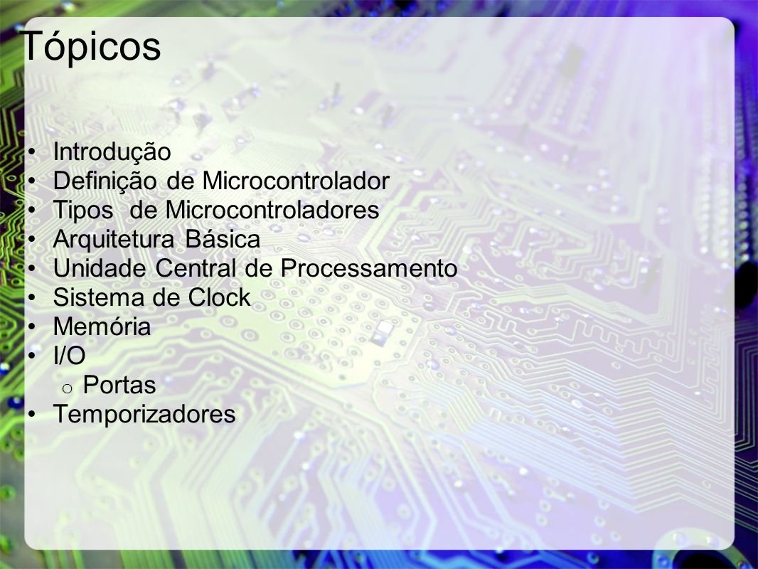 Tópicos Introdução Definição de Microcontrolador Tipos de Microcontroladores Arquitetura Básica Unidade Central de Processamento Sistema de Clock Memó