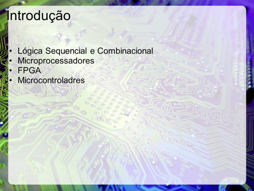 Introdução Lógica Sequencial e Combinacional Microprocessadores FPGA Microcontroladres