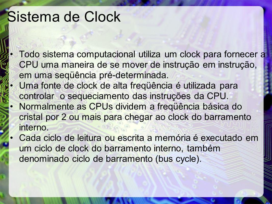 Sistema de Clock Todo sistema computacional utiliza um clock para fornecer a CPU uma maneira de se mover de instrução em instrução, em uma seqüência p