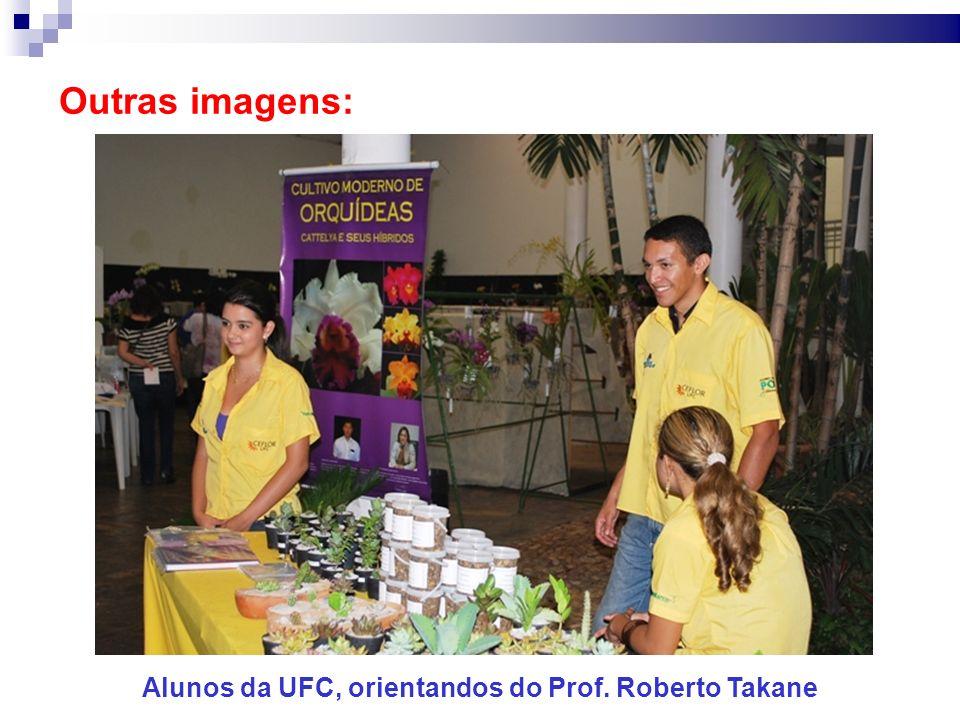 Outras imagens: Alunos da UFC, orientandos do Prof. Roberto Takane