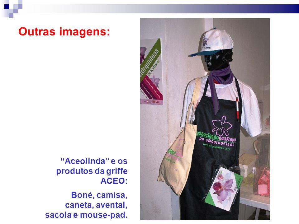 Outras imagens: Aceolinda e os produtos da griffe ACEO: Boné, camisa, caneta, avental, sacola e mouse-pad.