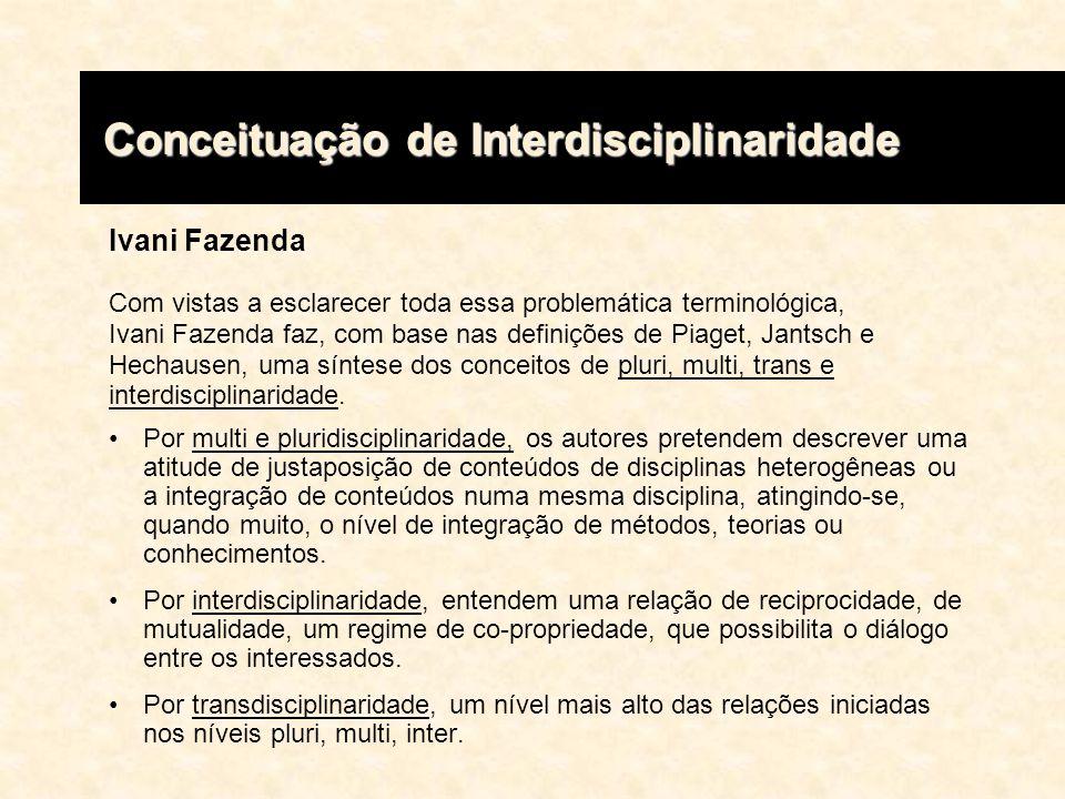 Ivani Fazenda Com vistas a esclarecer toda essa problemática terminológica, Ivani Fazenda faz, com base nas definições de Piaget, Jantsch e Hechausen,