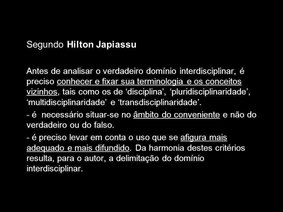 Segundo Hilton Japiassu Antes de analisar o verdadeiro domínio interdisciplinar, é preciso conhecer e fixar sua terminologia e os conceitos vizinhos,