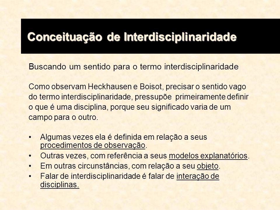 Buscando um sentido para o termo interdisciplinaridade Como observam Heckhausen e Boisot, precisar o sentido vago do termo interdisciplinaridade, pres