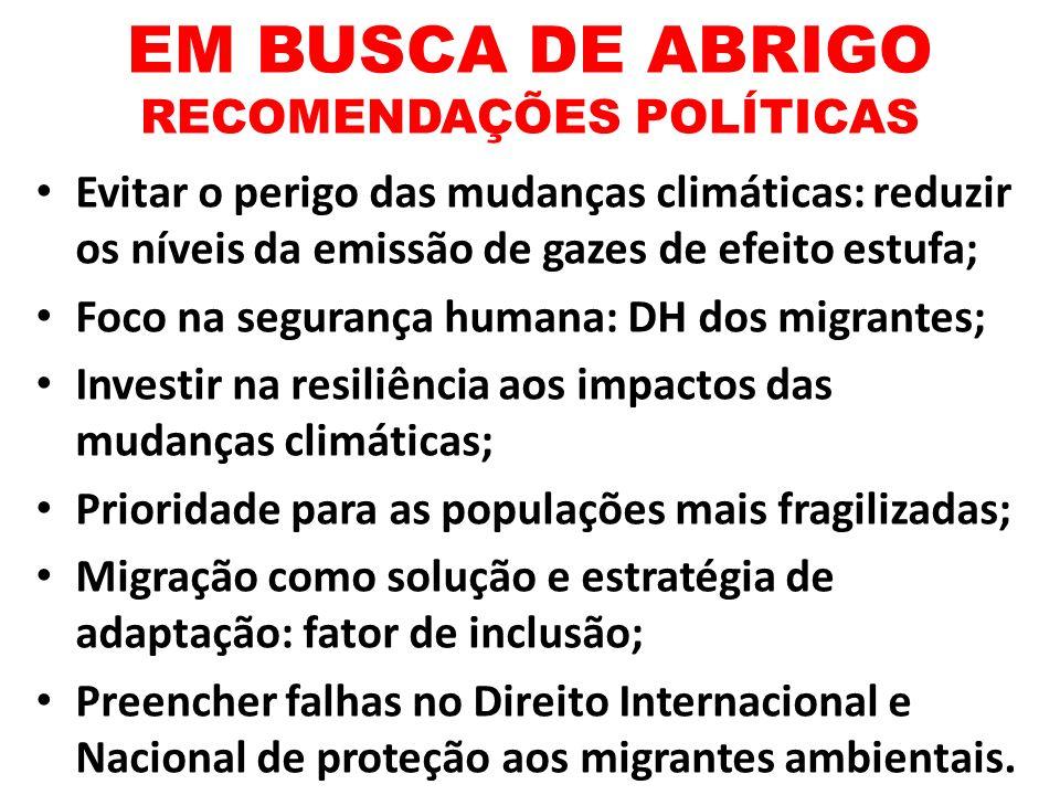 EM BUSCA DE ABRIGO RECOMENDAÇÕES POLÍTICAS Evitar o perigo das mudanças climáticas: reduzir os níveis da emissão de gazes de efeito estufa; Foco na se