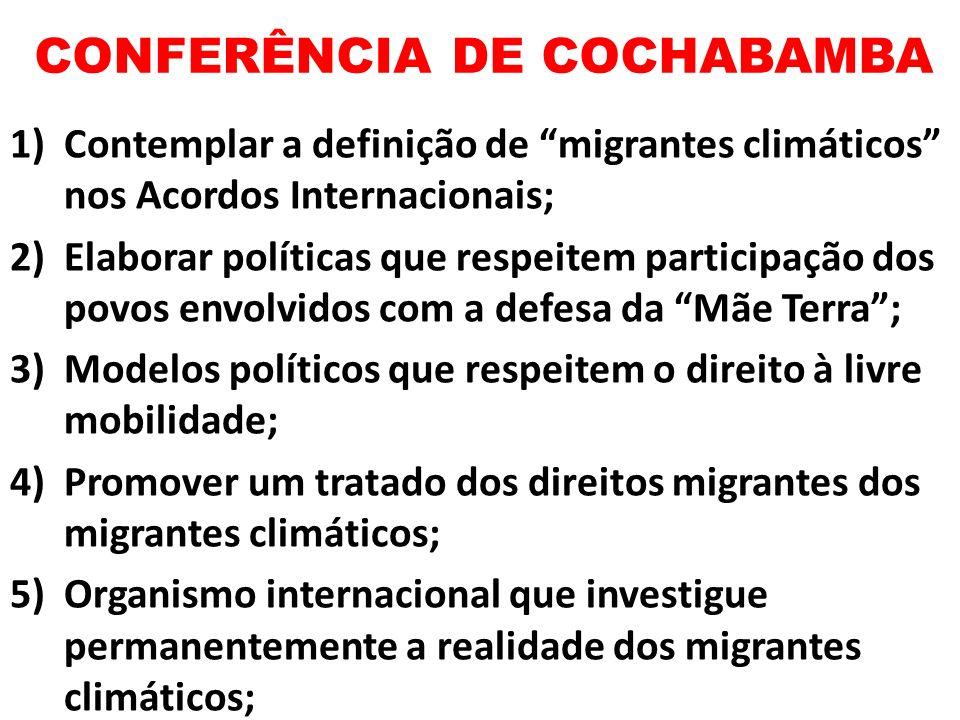 CONFERÊNCIA DE COCHABAMBA 1)Contemplar a definição de migrantes climáticos nos Acordos Internacionais; 2)Elaborar políticas que respeitem participação