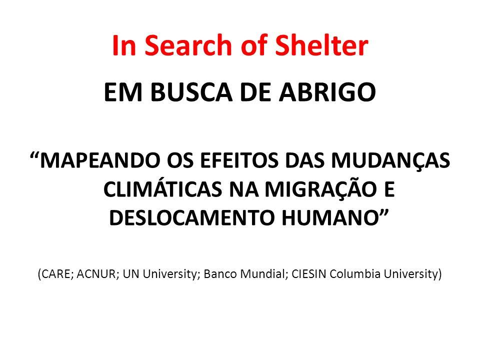 In Search of Shelter EM BUSCA DE ABRIGO MAPEANDO OS EFEITOS DAS MUDANÇAS CLIMÁTICAS NA MIGRAÇÃO E DESLOCAMENTO HUMANO (CARE; ACNUR; UN University; Ban