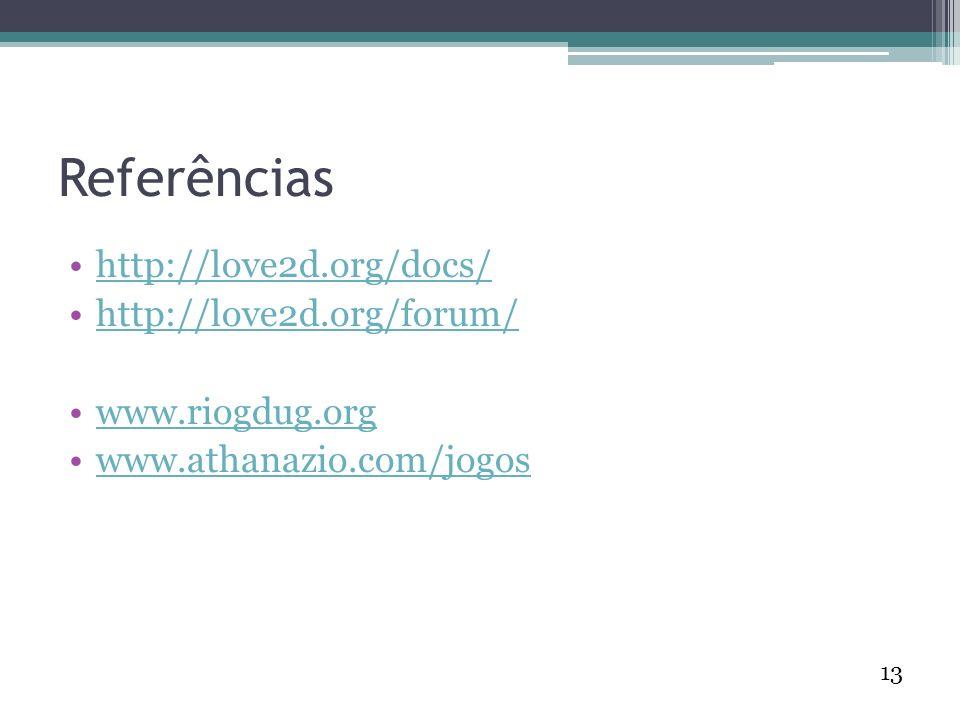 13 Referências http://love2d.org/docs/ http://love2d.org/forum/ www.riogdug.org www.athanazio.com/jogos