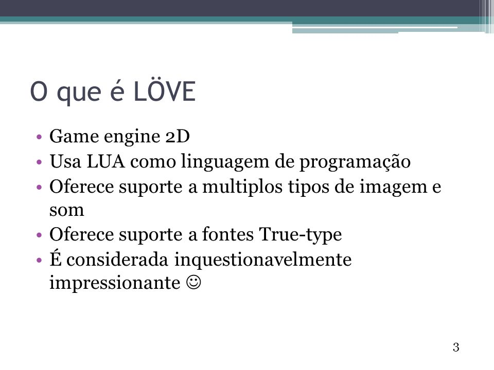 4 LÖVE is an unquestionably awesome 2D game engine, which allows rapid game development and prototyping in Lua http://love2d.org