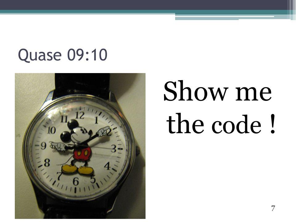 7 Quase 09:10 Show me the code !