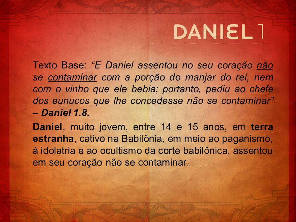 Texto Base: E Daniel assentou no seu coração não se contaminar com a porção do manjar do rei, nem com o vinho que ele bebia; portanto, pediu ao chefe