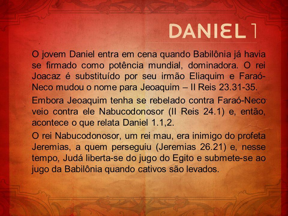 O jovem Daniel entra em cena quando Babilônia já havia se firmado como potência mundial, dominadora. O rei Joacaz é substituído por seu irmão Eliaquim