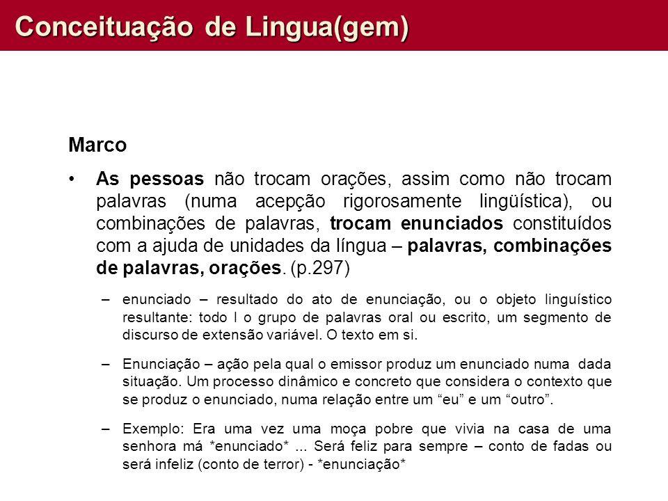 Conceituação de Lingua(gem) Marco As pessoas não trocam orações, assim como não trocam palavras (numa acepção rigorosamente lingüística), ou combinaçõ