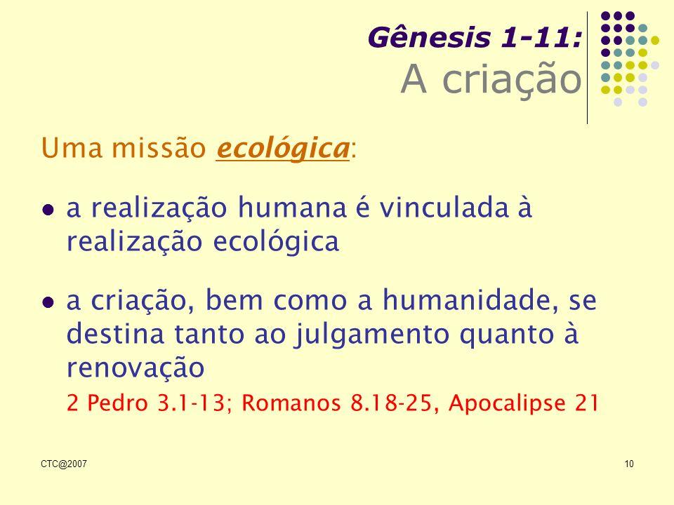 CTC@200710 Gênesis 1-11: A criação Uma missão ecológica: a realização humana é vinculada à realização ecológica a criação, bem como a humanidade, se d