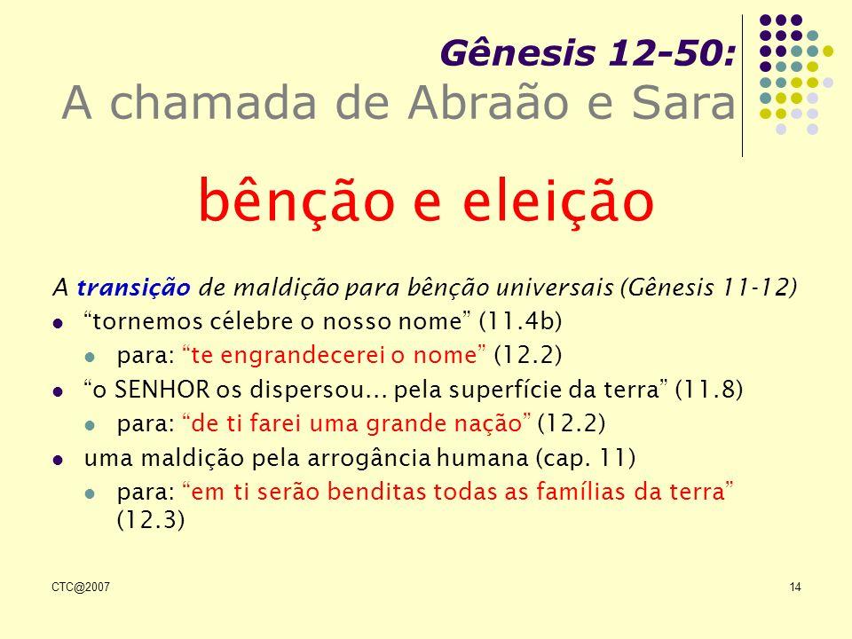 CTC@200714 Gênesis 12-50: A chamada de Abraão e Sara bênção e eleição A transição de maldição para bênção universais (Gênesis 11-12) tornemos célebre