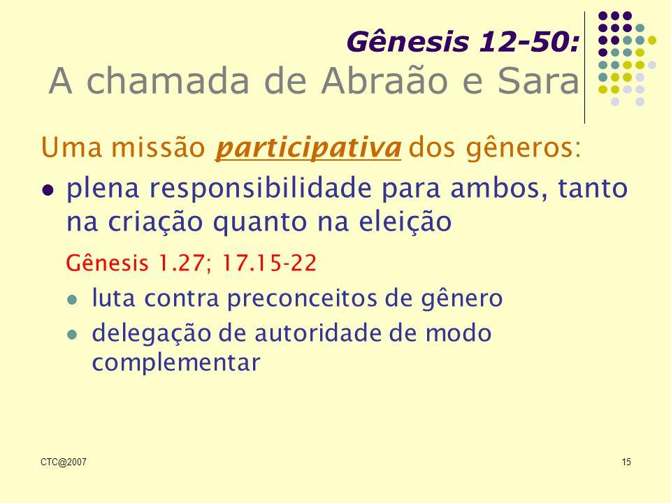 CTC@200715 Gênesis 12-50: A chamada de Abraão e Sara Uma missão participativa dos gêneros: plena responsibilidade para ambos, tanto na criação quanto