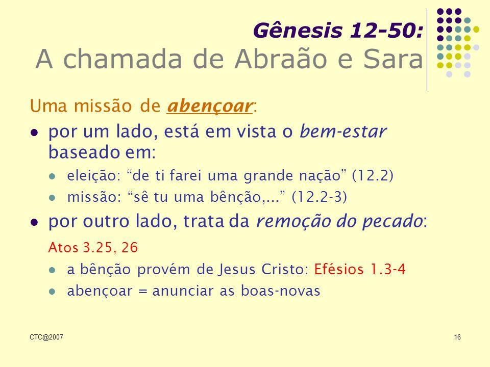 CTC@200716 Gênesis 12-50: A chamada de Abraão e Sara Uma missão de abençoar: por um lado, está em vista o bem-estar baseado em: eleição: de ti farei u
