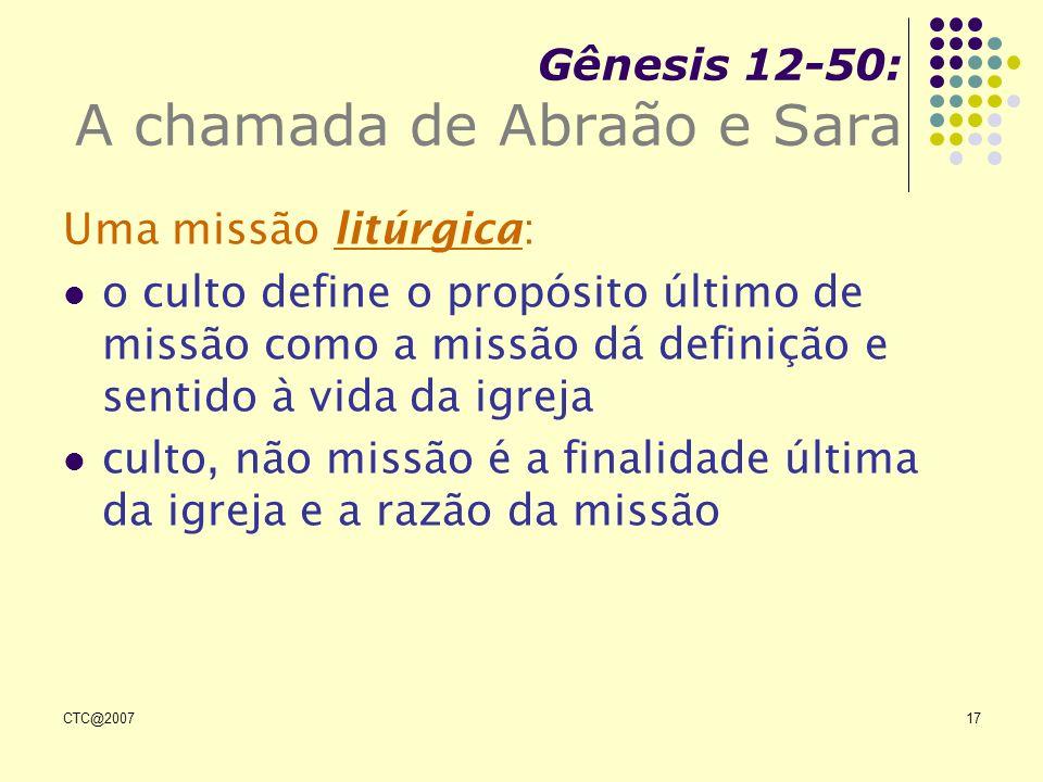 CTC@200717 Gênesis 12-50: A chamada de Abraão e Sara Uma missão litúrgica: o culto define o propósito último de missão como a missão dá definição e se