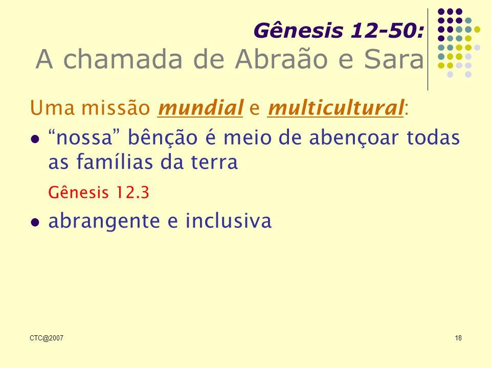 CTC@200718 Gênesis 12-50: A chamada de Abraão e Sara Uma missão mundial e multicultural: nossa bênção é meio de abençoar todas as famílias da terra Gê