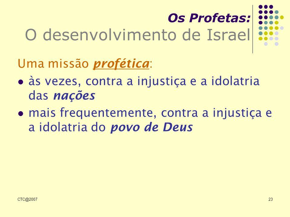CTC@200723 Os Profetas: O desenvolvimento de Israel Uma missão profética: às vezes, contra a injustiça e a idolatria das nações mais frequentemente, c