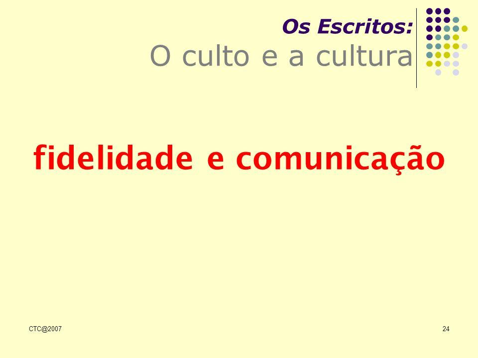 CTC@200724 Os Escritos: O culto e a cultura fidelidade e comunicação