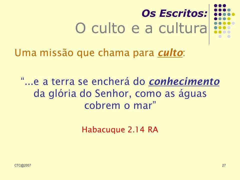 CTC@200727 Os Escritos: O culto e a cultura Uma missão que chama para culto:...e a terra se encherá do conhecimento da glória do Senhor, como as águas