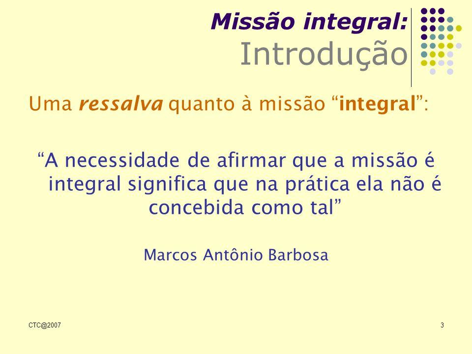CTC@20073 Uma ressalva quanto à missão integral: A necessidade de afirmar que a missão é integral significa que na prática ela não é concebida como ta