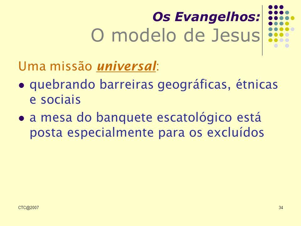 CTC@200734 Os Evangelhos: O modelo de Jesus Uma missão universal: quebrando barreiras geográficas, étnicas e sociais a mesa do banquete escatológico e