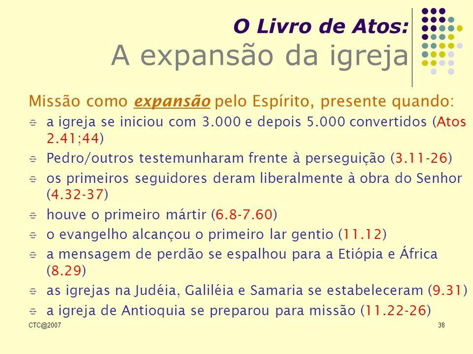 CTC@200738 O Livro de Atos: A expansão da igreja Missão como expansão pelo Espírito, presente quando: a igreja se iniciou com 3.000 e depois 5.000 con