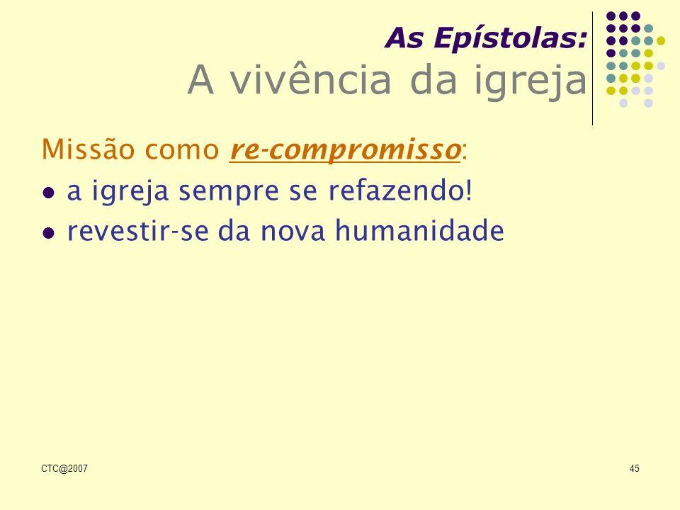 CTC@200745 As Epístolas: A vivência da igreja Missão como re-compromisso: a igreja sempre se refazendo! revestir-se da nova humanidade