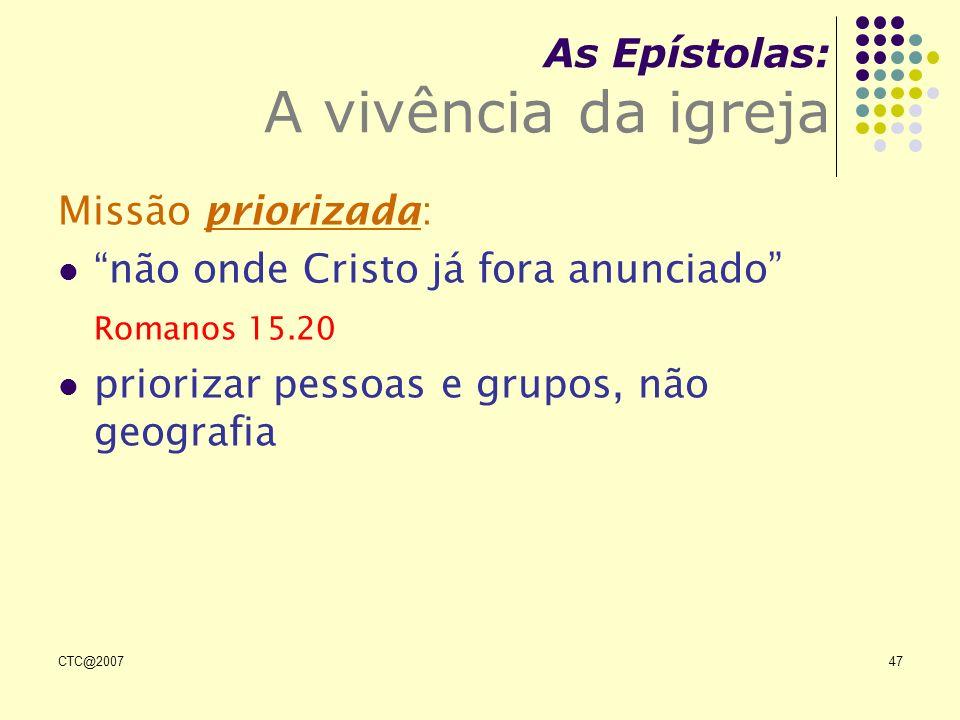 CTC@200747 As Epístolas: A vivência da igreja Missão priorizada: não onde Cristo já fora anunciado Romanos 15.20 priorizar pessoas e grupos, não geogr