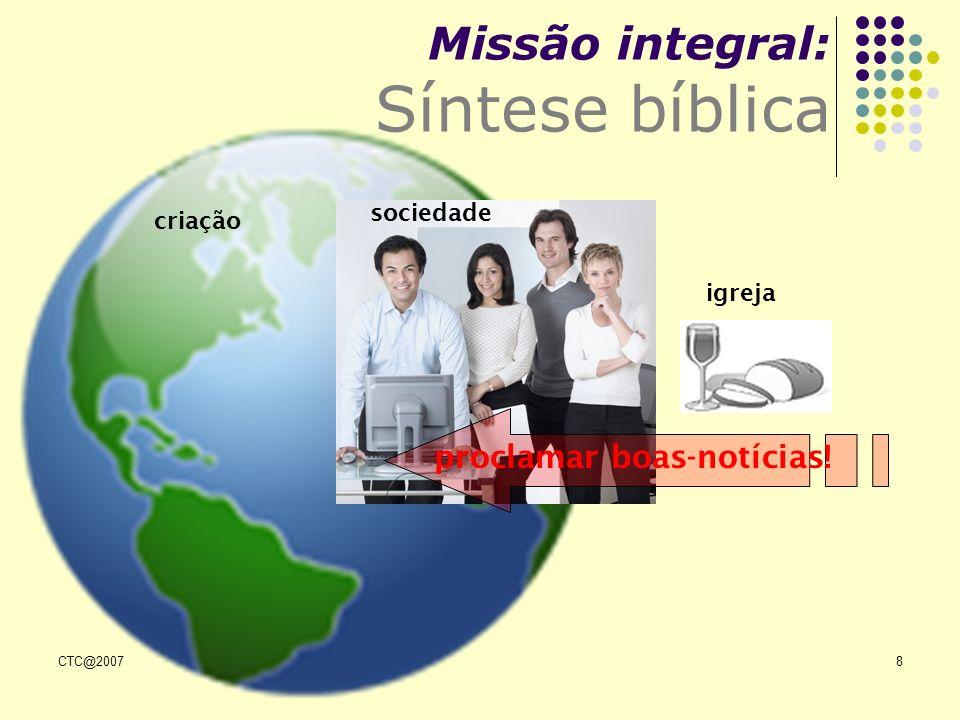 CTC@20078 Missão integral: Síntese bíblica igreja criação sociedade proclamar boas-notícias!