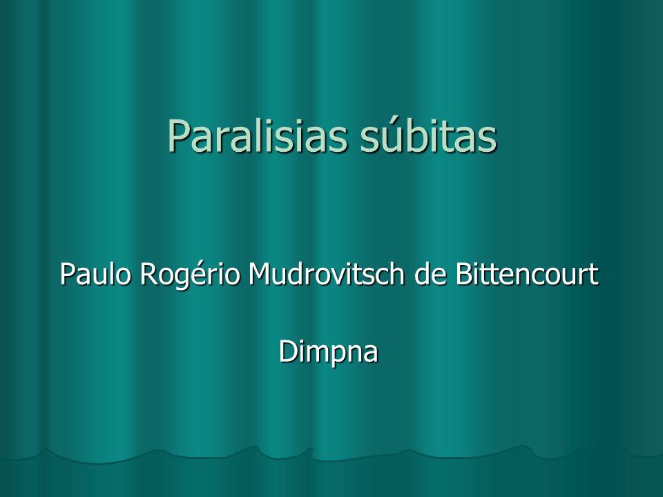 Paralisias súbitas Paulo Rogério Mudrovitsch de Bittencourt Dimpna