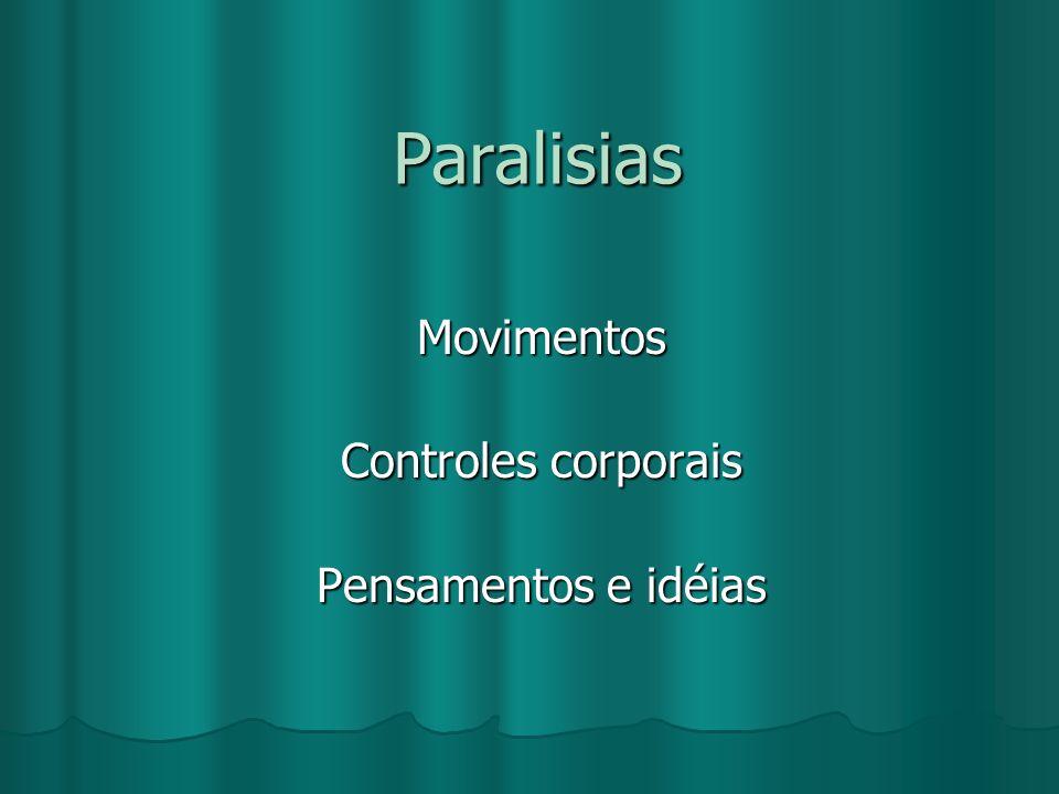 Paralisias Movimentos Controles corporais Pensamentos e idéias